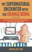 My Supernatural Encounter with the Orange Being Is Beyond Our Consciousness Can Be