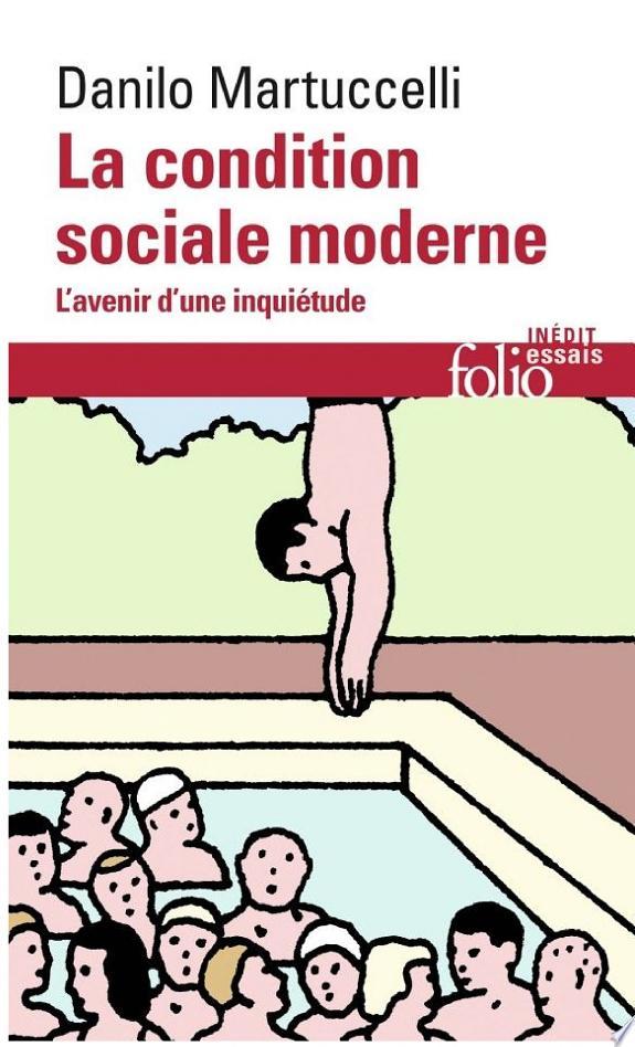 La condition sociale moderne : l'avenir d'une inquiétude / Danilo Martuccelli.- Paris : Gallimard , DL 2017