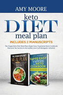 Keto Diet Meal Plan Includes 2 Manuscripts The Vegan Keto Diet Meal Plan Super Easy Vegetarian Keto Cookbook Discover The Secrets To Incredible Low