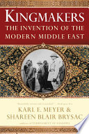 Kingmakers  The Invention of the Modern Middle East