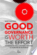 Good Governance is Worth the Effort  A Handbook for Christian Charities and Churches in Aotearoa Book PDF