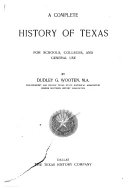A complete history of Texas for schools  colleges  and general use