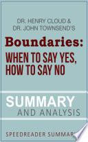 Summary of Boundaries  When To Say Yes  How to Say No by Dr  Henry Cloud and Dr  John Townsend