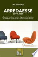 Arredaesse 1977   2017  40 anni di storie  di uomini  di progetti  di design  di architetture e eccellenze italiane nel mondo