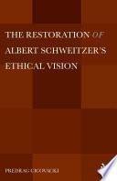 The Restoration of Albert Schweitzer's Ethical Vision
