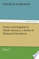 France And England In North America A Series Of Historical Narratives  book