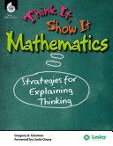 Think It, Show It Mathematics: Strategies for Explaining Thinking