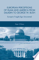 European Perceptions of Islam and America from Saladin to George W  Bush