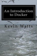 An Introduction to Docker Of The Docker In Detail The Book Begins