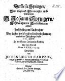 Der beste Springer, Dem weyland Ehrenvesten und Fürnehmen H. Johann Springern, Wohlbenahmten Handelsmann allhier, Zu schuldigem Nachruhm, Bey dessen volckreicher Leichenbestattung am dritten Pfingsttage dieses 1672. Jahrs ... Vorgestellet