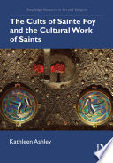 The Cults Of Sainte Foy And The Cultural Work Of Saints