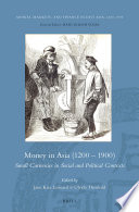 Money in Asia (1200 – 1900): Small Currencies in Social and Political Contexts
