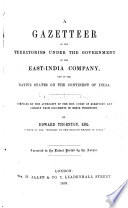 A Gazetteer Of The Territories Under The Government Of The East India Company Compiled By Edward Thornton Etc