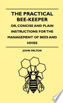 The Practical Bee Keeper  Or  Concise And Plain Instructions For The Management Of Bees And Hives