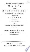 J. H. Mayr's Reise nach Konstantinopel, Aegypten, Jerusalem, und auf den Libanon. Herausgegeben von J. C. Appenzeller. Zweyte verbesserte Auflage