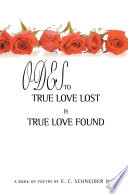 Odes To True Love Lost And True Love Found : a collection of poems for anyone...