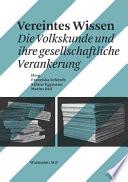 Vereintes Wissen. Die Volkskunde und ihre gesellschaftliche Verankerung. Ein Buch zum 100. Geburtstag der Sektion Basel der Schweizerischen Gesellschaft für Volkskunde