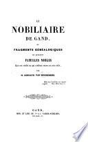 Le Nobiliaire de Gand, ou fragments généalogiques de quelques familles nobles qui ont résidé ou qui résident encore en cette ville