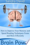 Brain Power How To Improve Your Memory And Speed Reading Techniques Faster And More Efficiently