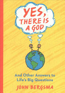 Yes  There Is a God      and Other Answers to Life s Big Questions