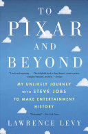 To Pixar and Beyond: My Unlikely Journey with Steve Jobs to Make Entertainment History