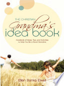 The Christian Grandma s Idea Book  Hundreds of Ideas  Tips  and Activities to Help You Be a Good Grandma