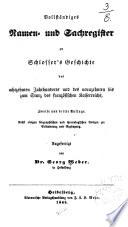 Vollständiges Namen- und Sachregister zu Schlosser's Geschichte des achtzehnten Jahrhunderts und des neunzehnten bis zum Sturz des französischen Kaiserreichs, zweite und dritte Auflage