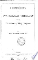 A compendium of evangelical theology given in the words of holy Scripture  by W  Passmore