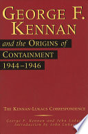 George F  Kennan and the Origins of Containment  1944 1946