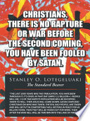 CHRISTIANS  THERE IS NO RAPTURE OR WAR BEFORE THE SECOND COMING  YOU HAVE BEEN FOOLED BY SATAN