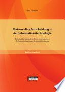 Make-or-Buy Entscheidung in der Informationstechnologie: Entscheidungsmodelle beim strategischen IT-Outsourcing in der Automobilindustrie