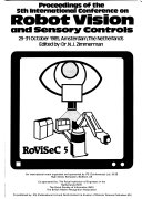Proceedings of the 5th International Conference on Robot Vision and Sensory Controls  29 31 October 1985  Amsterdam  The Netherlands