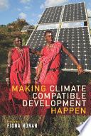 Making Climate Compatible Development Happen : of climate compatible development (ccd) through exploring what...