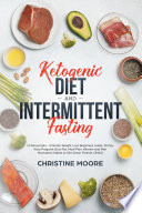 Ketogenic Diet And Intermittent Fasting Ultimate Weight Loss Beginners Guide 30 Day Keto Program Burn Fat Meal Plan Women And Men Motivation Habits To Slim Down Forever Omad