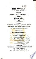 Russia  being a description of the character  manners   c   of the different nations  inhabiting the Russian empire   The world in miniature