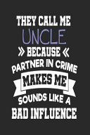They Call Me Uncle Because Partner In Crime Makes Me Sound Like A Bad Influence Funny Uncle Password Logbooks