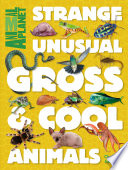 Strange Unusual Gross Cool Animals An Animal Planet Book