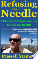 Refusing The Needle A Diabetic S Natural Journey To Kick Ass Health