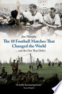 The 10 Football Matches That Changed the World