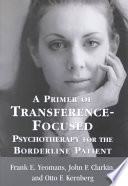 A Primer of Transference focused Psychotherapy for the Borderline Patient