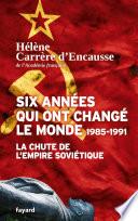 Six ann  es qui ont chang   le monde 1985 1991