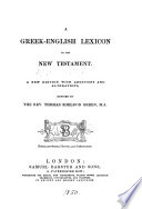 A Greek English lexicon to the New Testament  with additions and alterations  revised by T S  Green