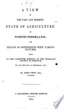 A view of the past and present state of agriculture in Northumberland  and details of experiments with various manures  read at the committee meeting of the Highland Society at Berwick     29th day of September  1841