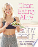 Clean Eating Alice The Body Bible  Feel Fit and Fabulous from the Inside Out