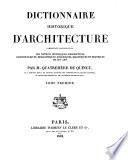 Dictionnaire historique d architecture compremant dans son plan les notions historiques descriptives  archaeologiques  biographiques  theoriques  didactiques et practiques de cet art