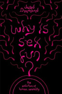 Why Is Sex Fun  : the way it is now - jared diamond...