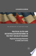 Political Elites and Decentralization Reforms in the Post Socialist Balkans