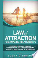 Law Of Attraction For Amazing Relationships How To Drastically Improve Your Love Life And Find Ever Lasting Happiness With The Law Of Attraction