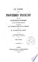 Le livre des proverbes fran  ais prec  d   de recherches historiques sur les proverbes fran  ais et leur emploi dans la litt  rature du Moyen age et de la Renaissance