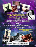 The Authentic Book of Ultra Terrestrial Contacts  From the Secret Alien Files of UFO Researcher Timothy Green Beckley